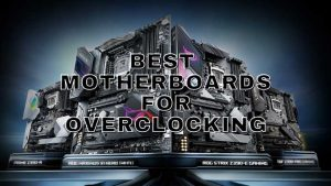 Best Motherboard For Overclocking