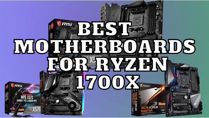 Best Motherboards For Ryzen 7 1700X